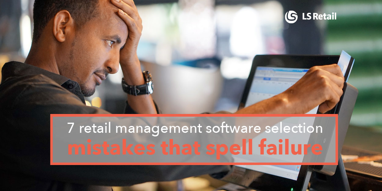 7 retail management software selection mistakes that spell failure (eBook)
