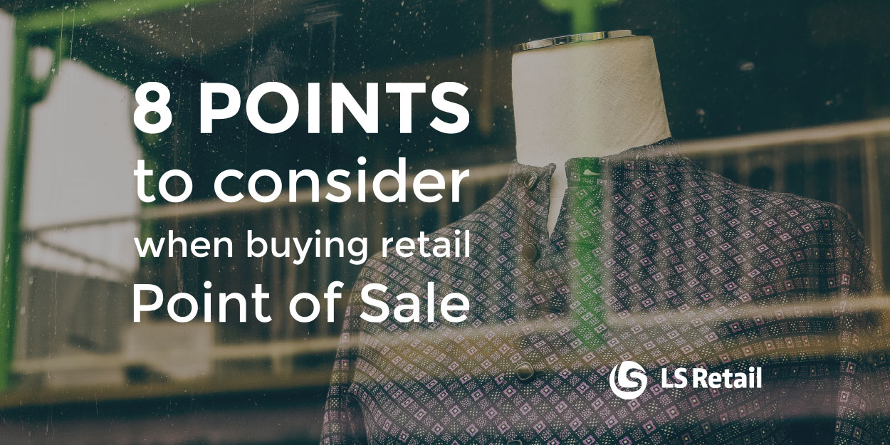8 points to consider when buying retail Point of Sale systems