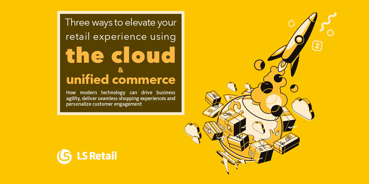 3 ways to elevate your retail experience using the cloud and unified commerce (eBook)